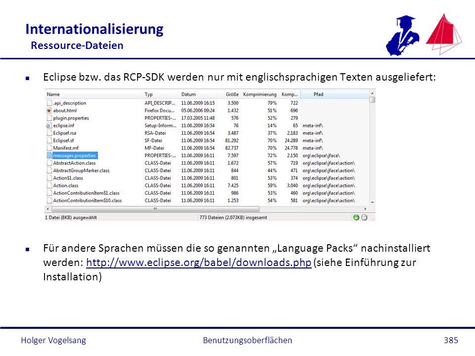 Holger Vogelsang Internationalisierung Ressource-Dateien n Eclipse bzw. das RCP-SDK werden nur mit englischsprachigen Texten ausgeliefert: n Für ander