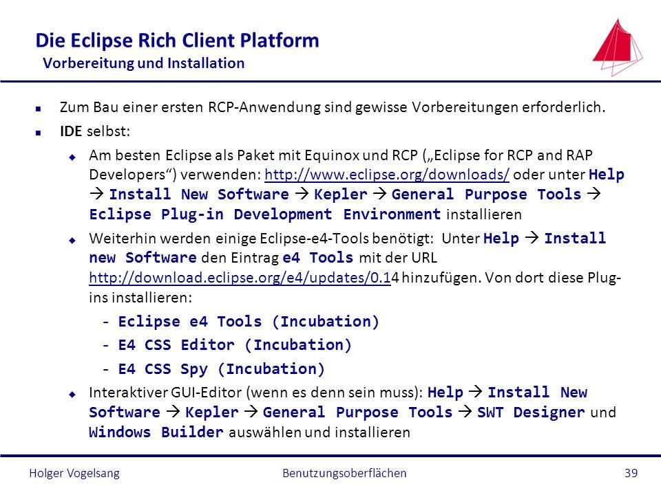 Holger Vogelsang Die Eclipse Rich Client Platform Vorbereitung und Installation n Zum Bau einer ersten RCP-Anwendung sind gewisse Vorbereitungen erfor