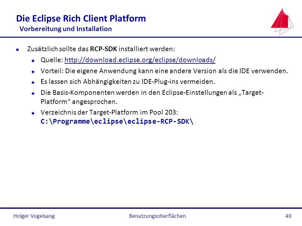 Holger Vogelsang Die Eclipse Rich Client Platform Vorbereitung und Installation n Zusätzlich sollte das RCP-SDK installiert werden: u Quelle: http://d
