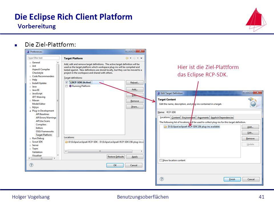 Holger Vogelsang Die Eclipse Rich Client Platform Vorbereitung n Die Ziel-Plattform: Benutzungsoberflächen41 Hier ist die Ziel-Plattform das Eclipse R