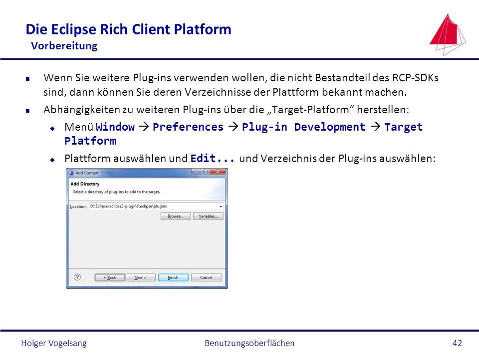 Holger Vogelsang Die Eclipse Rich Client Platform Vorbereitung n Wenn Sie weitere Plug-ins verwenden wollen, die nicht Bestandteil des RCP-SDKs sind,