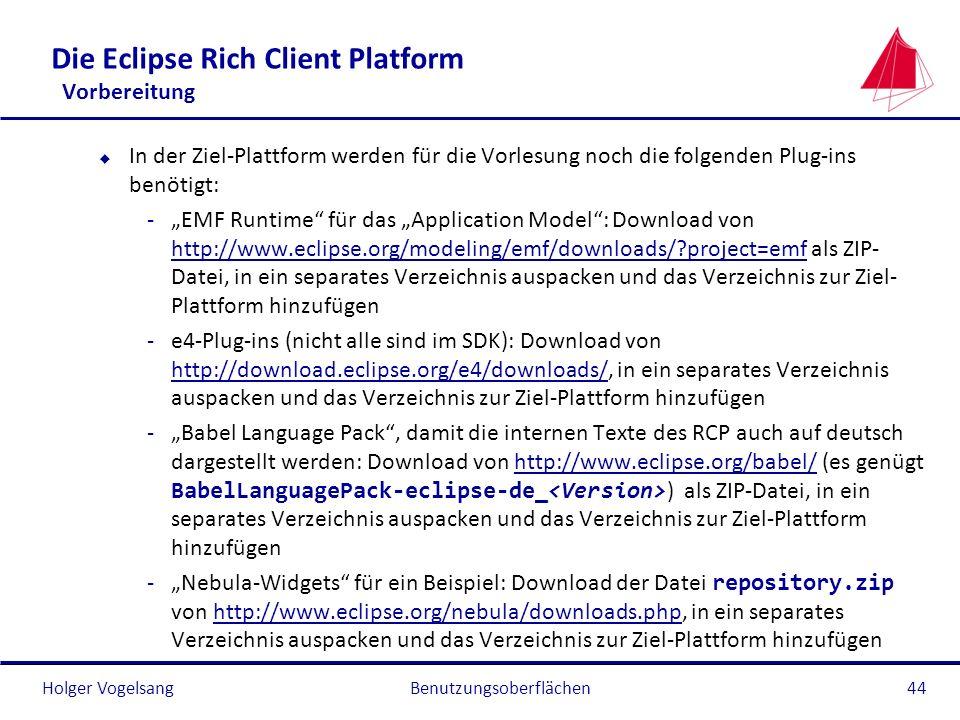 Holger Vogelsang Die Eclipse Rich Client Platform Vorbereitung u In der Ziel-Plattform werden für die Vorlesung noch die folgenden Plug-ins benötigt: