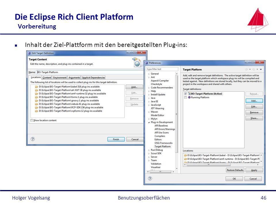 Holger Vogelsang Die Eclipse Rich Client Platform Vorbereitung n Inhalt der Ziel-Plattform mit den bereitgestellten Plug-ins: Benutzungsoberflächen46