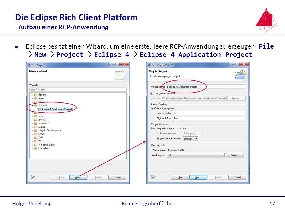 Holger Vogelsang Die Eclipse Rich Client Platform Aufbau einer RCP-Anwendung Eclipse besitzt einen Wizard, um eine erste, leere RCP-Anwendung zu erzeu