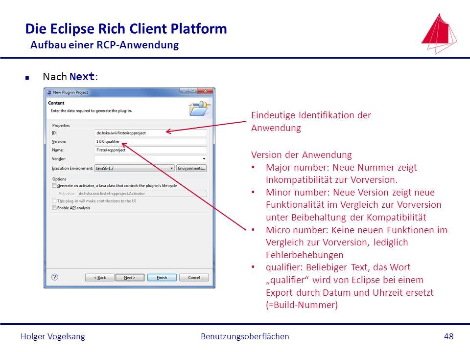 Holger Vogelsang Die Eclipse Rich Client Platform Aufbau einer RCP-Anwendung Nach Next : Benutzungsoberflächen48 Version der Anwendung Major number: N