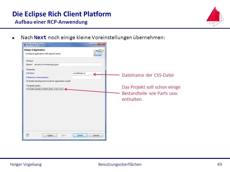 Holger Vogelsang Die Eclipse Rich Client Platform Aufbau einer RCP-Anwendung Nach Next noch einige kleine Voreinstellungen übernehmen: Benutzungsoberf