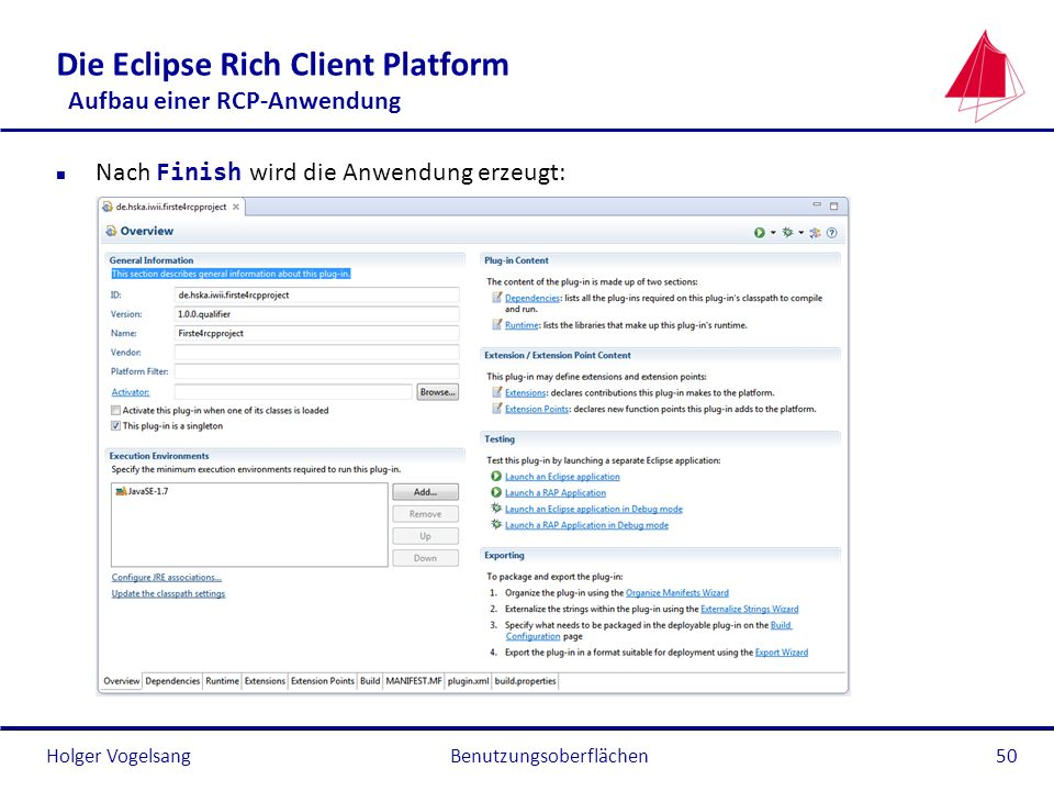 Holger Vogelsang Die Eclipse Rich Client Platform Aufbau einer RCP-Anwendung Nach Finish wird die Anwendung erzeugt: Benutzungsoberflächen50