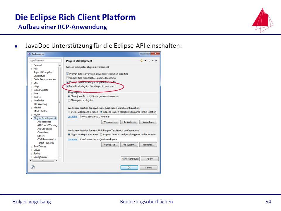 Holger Vogelsang Die Eclipse Rich Client Platform Aufbau einer RCP-Anwendung n JavaDoc-Unterstützung für die Eclipse-API einschalten: Benutzungsoberfl