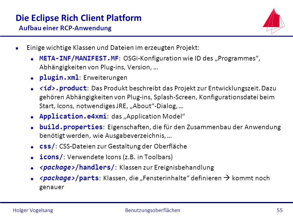 Holger Vogelsang Die Eclipse Rich Client Platform Aufbau einer RCP-Anwendung n Einige wichtige Klassen und Dateien im erzeugten Projekt: META-INF/MANI