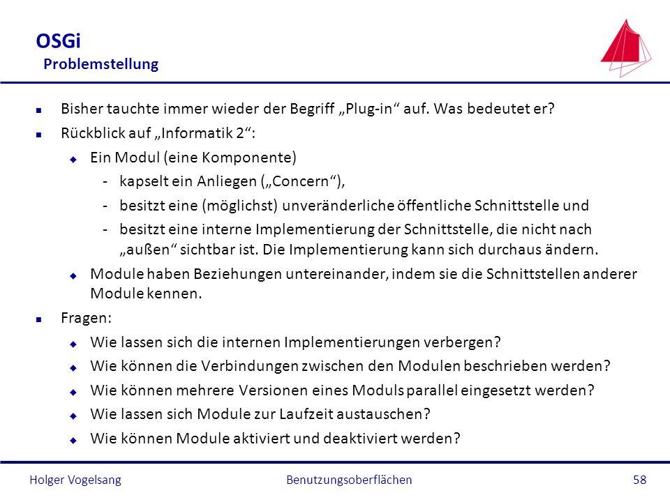 Holger Vogelsang OSGi Problemstellung n Bisher tauchte immer wieder der Begriff Plug-in auf. Was bedeutet er? n Rückblick auf Informatik 2: u Ein Modu