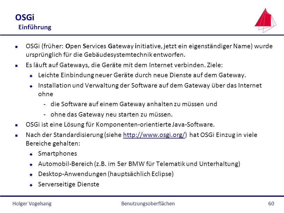 Holger Vogelsang OSGi Einführung n OSGi (früher: Open Services Gateway initiative, jetzt ein eigenständiger Name) wurde ursprünglich für die Gebäudesy