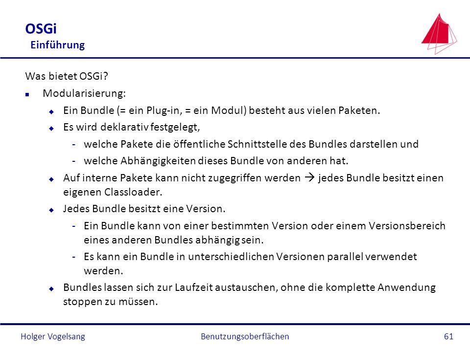 Holger Vogelsang OSGi Einführung Was bietet OSGi? n Modularisierung: u Ein Bundle (= ein Plug-in, = ein Modul) besteht aus vielen Paketen. u Es wird d