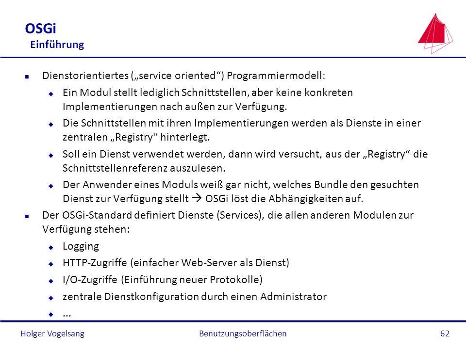 Holger Vogelsang OSGi Einführung n Dienstorientiertes (service oriented) Programmiermodell: u Ein Modul stellt lediglich Schnittstellen, aber keine ko