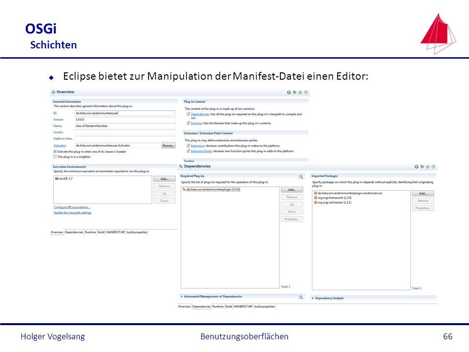 Holger Vogelsang OSGi Schichten u Eclipse bietet zur Manipulation der Manifest-Datei einen Editor: Benutzungsoberflächen66
