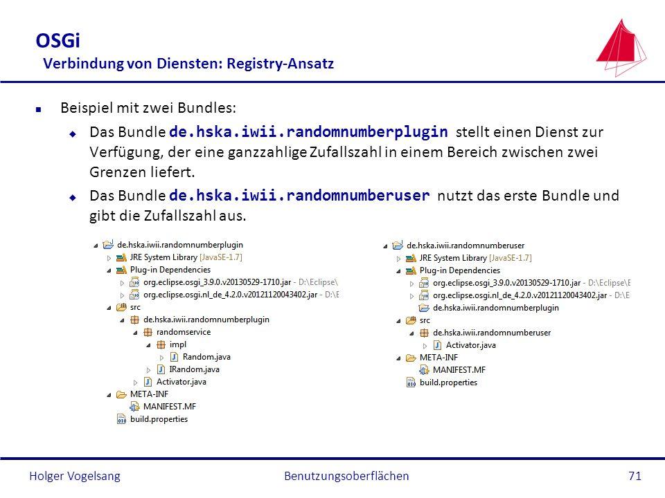 Holger Vogelsang OSGi Verbindung von Diensten: Registry-Ansatz n Beispiel mit zwei Bundles: Das Bundle de.hska.iwii.randomnumberplugin stellt einen Di