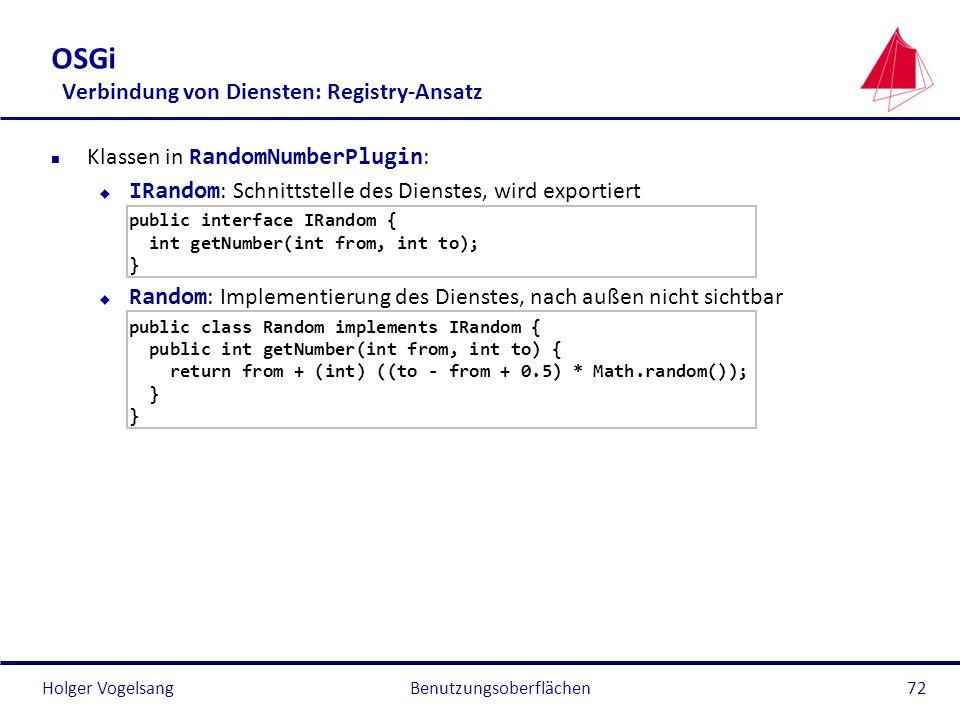 Holger Vogelsang OSGi Verbindung von Diensten: Registry-Ansatz Klassen in RandomNumberPlugin : IRandom : Schnittstelle des Dienstes, wird exportiert p