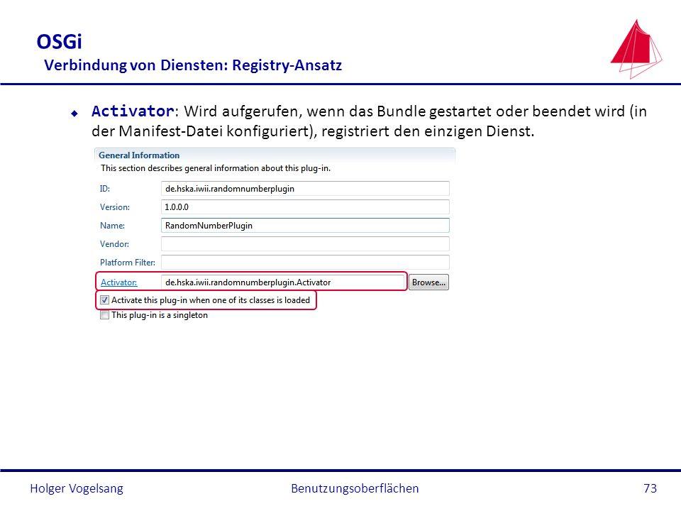 Holger Vogelsang OSGi Verbindung von Diensten: Registry-Ansatz Activator : Wird aufgerufen, wenn das Bundle gestartet oder beendet wird (in der Manife