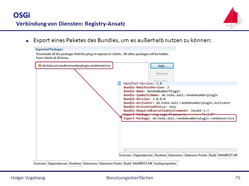 Holger Vogelsang OSGi Verbindung von Diensten: Registry-Ansatz u Export eines Paketes des Bundles, um es außerhalb nutzen zu können: Benutzungsoberflä