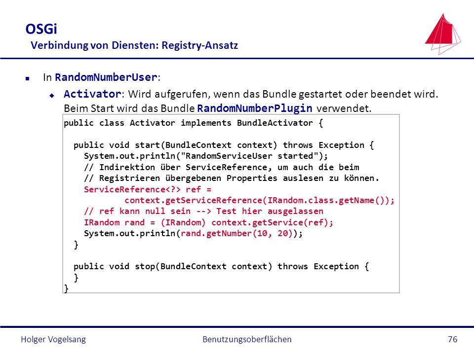 Holger Vogelsang OSGi Verbindung von Diensten: Registry-Ansatz In RandomNumberUser : Activator : Wird aufgerufen, wenn das Bundle gestartet oder beend