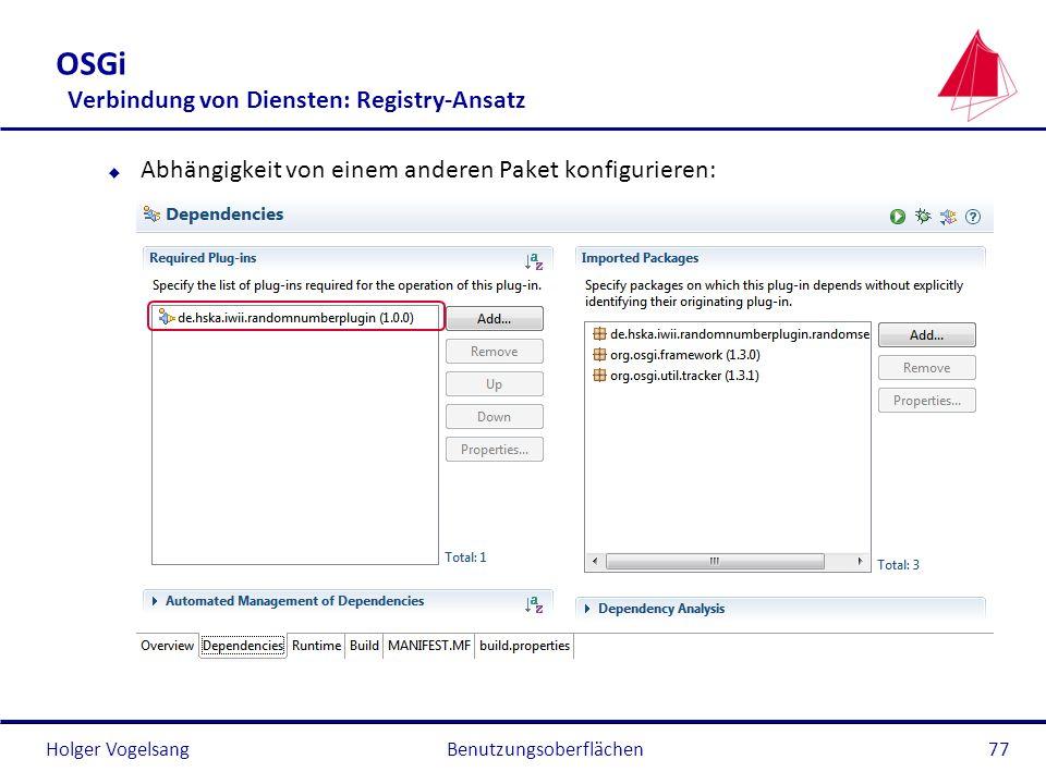 Holger Vogelsang OSGi Verbindung von Diensten: Registry-Ansatz u Abhängigkeit von einem anderen Paket konfigurieren: Benutzungsoberflächen77