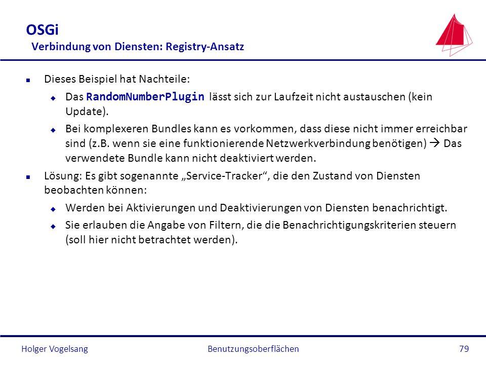 Holger Vogelsang OSGi Verbindung von Diensten: Registry-Ansatz n Dieses Beispiel hat Nachteile: Das RandomNumberPlugin lässt sich zur Laufzeit nicht a