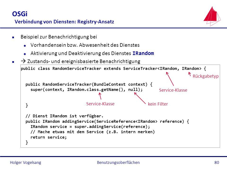 Holger Vogelsang OSGi Verbindung von Diensten: Registry-Ansatz n Beispiel zur Benachrichtigung bei u Vorhandensein bzw. Abwesenheit des Dienstes Aktiv