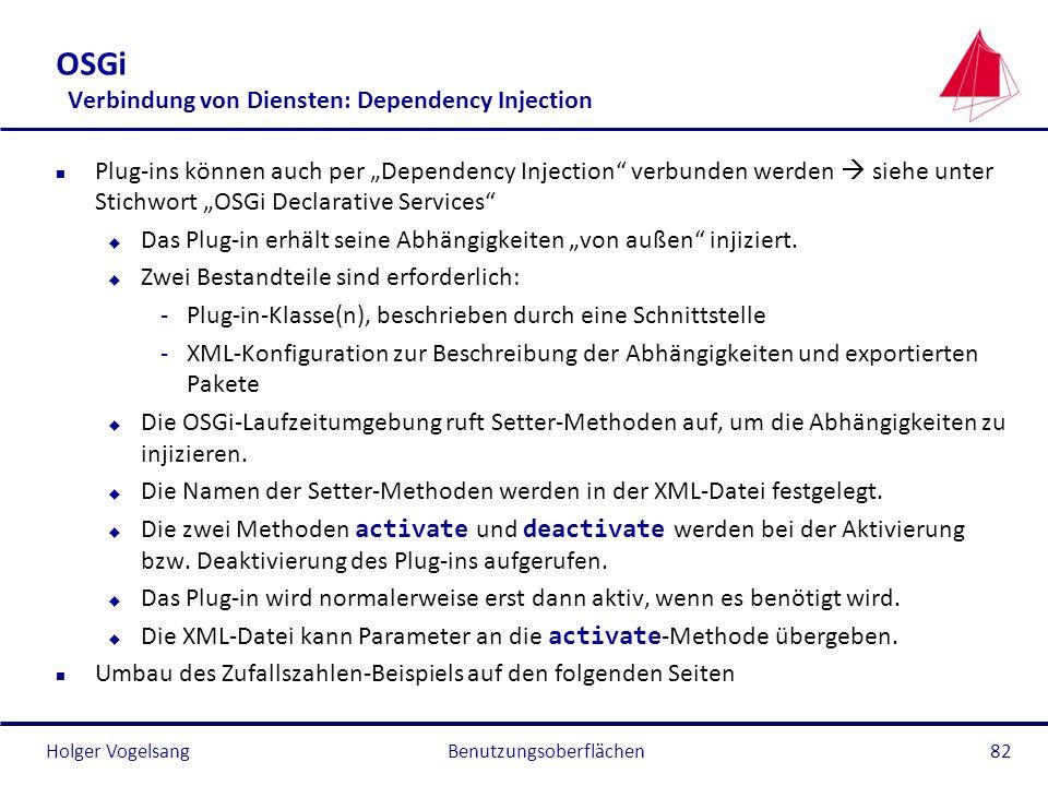 Holger Vogelsang OSGi Verbindung von Diensten: Dependency Injection n Plug-ins können auch per Dependency Injection verbunden werden siehe unter Stich