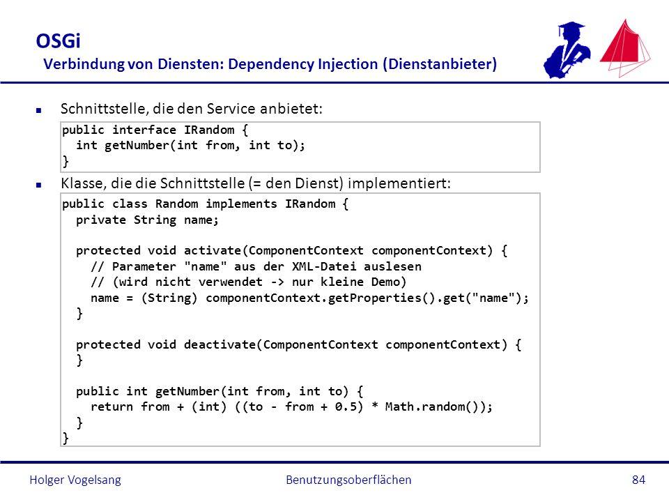 Holger Vogelsang OSGi Verbindung von Diensten: Dependency Injection (Dienstanbieter) n Schnittstelle, die den Service anbietet: public interface IRand