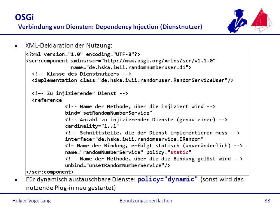 Holger Vogelsang OSGi Verbindung von Diensten: Dependency Injection (Dienstnutzer) n XML-Deklaration der Nutzung: <scr:component xmlns:scr=