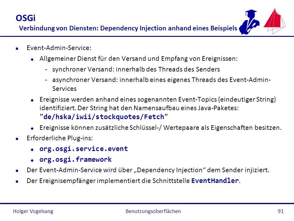 Holger Vogelsang OSGi Verbindung von Diensten: Dependency Injection anhand eines Beispiels n Event-Admin-Service: u Allgemeiner Dienst für den Versand