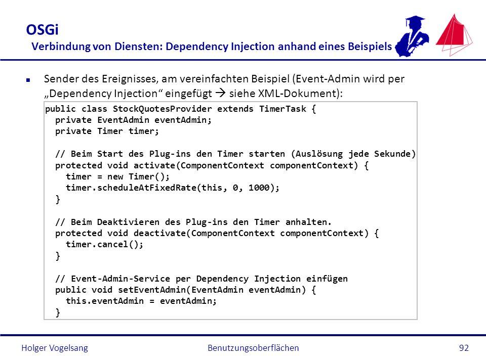 Holger Vogelsang OSGi Verbindung von Diensten: Dependency Injection anhand eines Beispiels n Sender des Ereignisses, am vereinfachten Beispiel (Event-