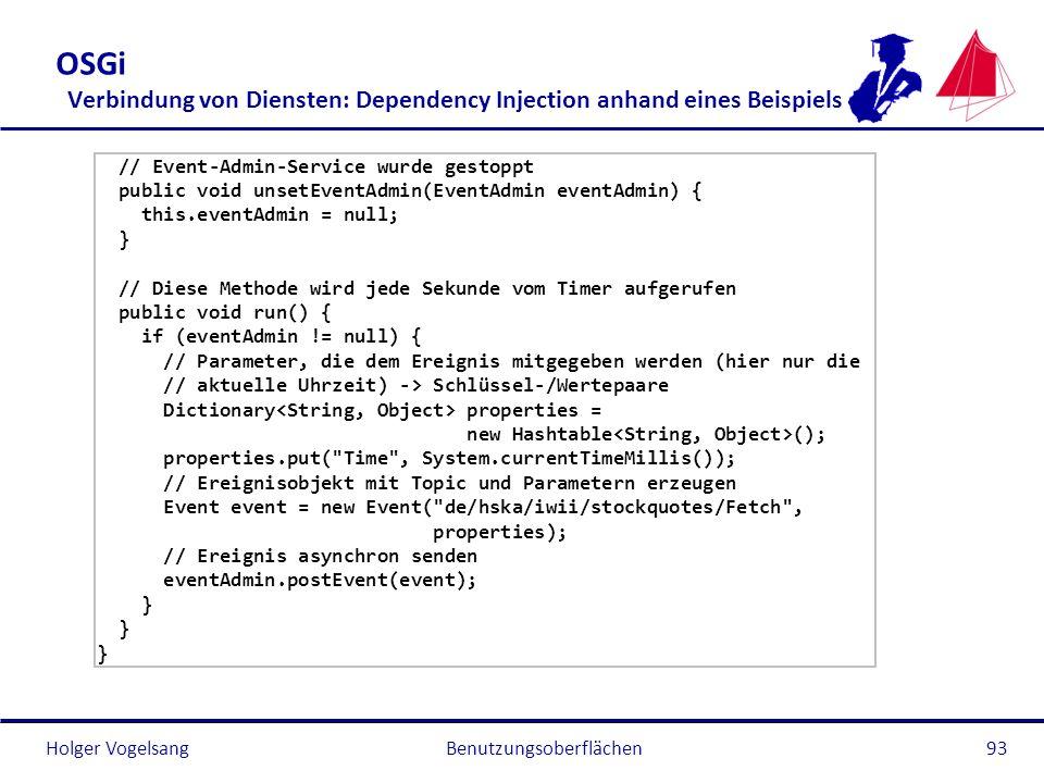 Holger Vogelsang OSGi Verbindung von Diensten: Dependency Injection anhand eines Beispiels // Event-Admin-Service wurde gestoppt public void unsetEven