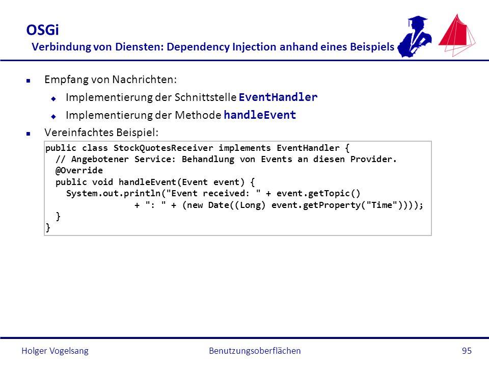 Holger Vogelsang OSGi Verbindung von Diensten: Dependency Injection anhand eines Beispiels n Empfang von Nachrichten: Implementierung der Schnittstell