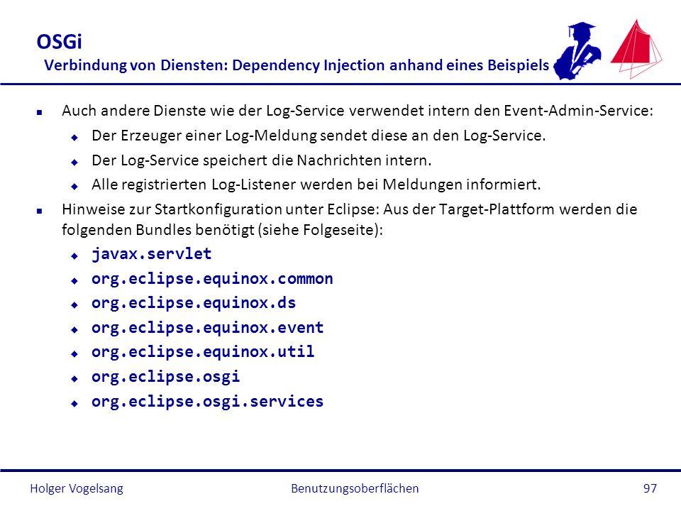 Holger Vogelsang OSGi Verbindung von Diensten: Dependency Injection anhand eines Beispiels n Auch andere Dienste wie der Log-Service verwendet intern