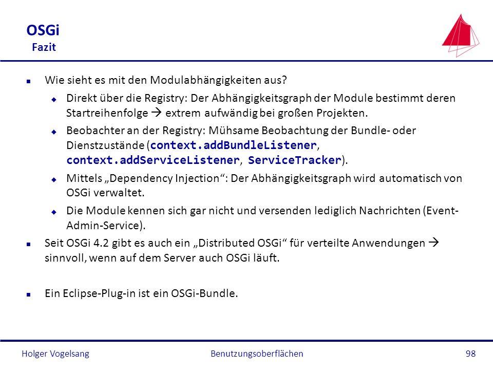 Holger Vogelsang OSGi Fazit n Wie sieht es mit den Modulabhängigkeiten aus? u Direkt über die Registry: Der Abhängigkeitsgraph der Module bestimmt der