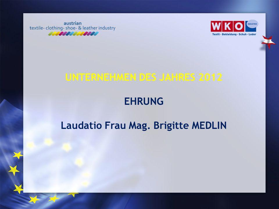 UNTERNEHMEN DES JAHRES 2012 EHRUNG Laudatio Frau Mag. Brigitte MEDLIN