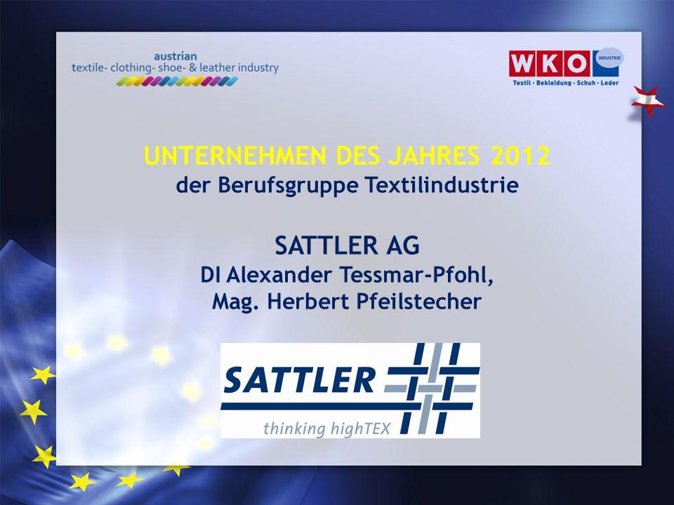 UNTERNEHMEN DES JAHRES 2012 der Berufsgruppe Textilindustrie SATTLER AG DI Alexander Tessmar-Pfohl, Mag.