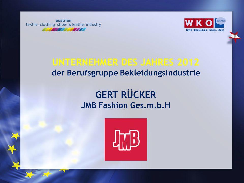 UNTERNEHMER DES JAHRES 2012 der Berufsgruppe Bekleidungsindustrie GERT RÜCKER JMB Fashion Ges.m.b.H