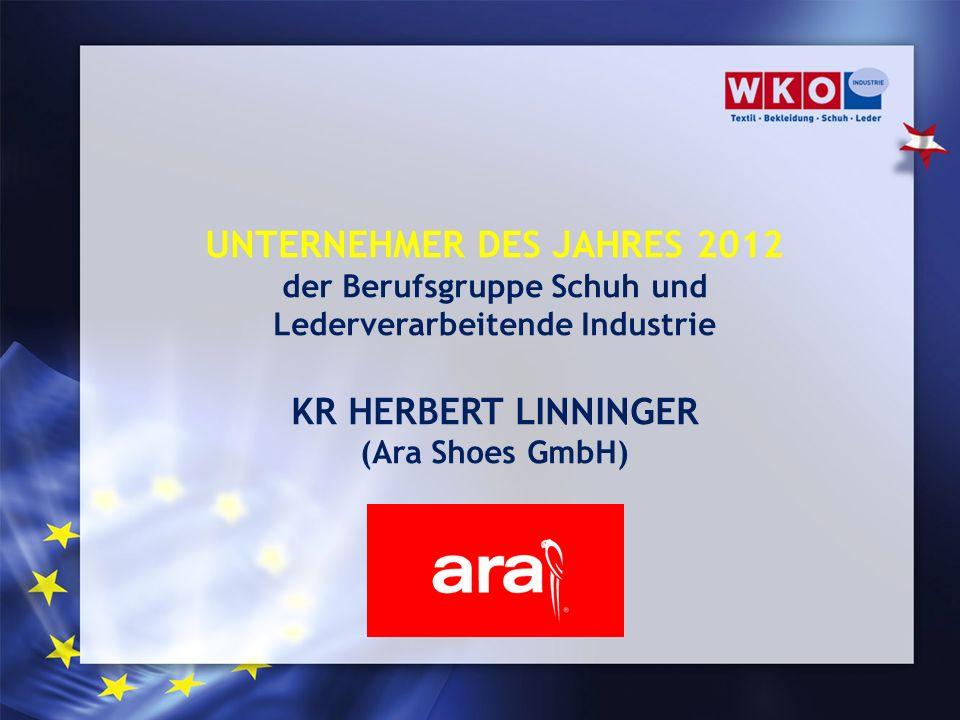 UNTERNEHMER DES JAHRES 2012 der Berufsgruppe Schuh und Lederverarbeitende Industrie KR HERBERT LINNINGER (Ara Shoes GmbH)