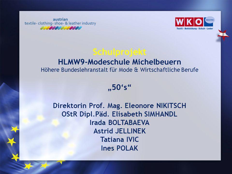 Schulprojekt HLMW9-Modeschule Michelbeuern Höhere Bundeslehranstalt für Mode & Wirtschaftliche Berufe 50s Direktorin Prof. Mag. Eleonore NIKITSCH OStR