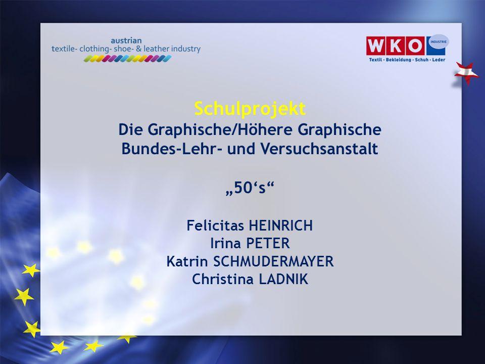 Schulprojekt Die Graphische/Höhere Graphische Bundes-Lehr- und Versuchsanstalt 50s Felicitas HEINRICH Irina PETER Katrin SCHMUDERMAYER Christina LADNI