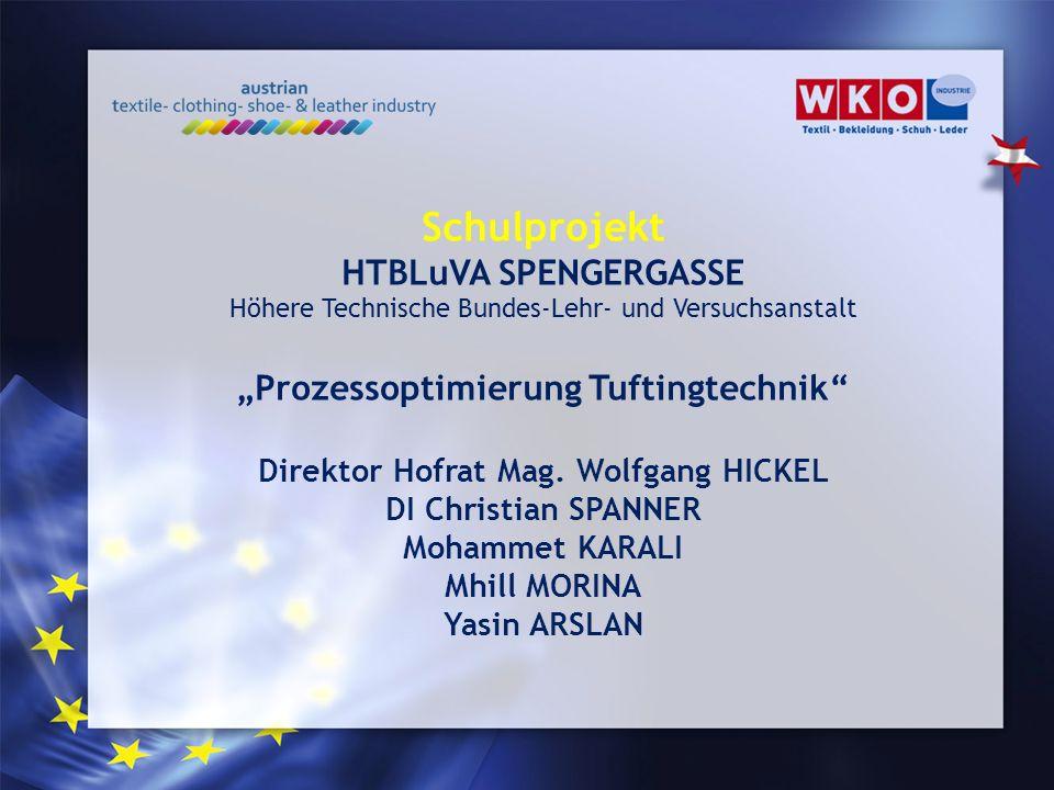 Schulprojekt HTBLuVA SPENGERGASSE Höhere Technische Bundes-Lehr- und Versuchsanstalt Prozessoptimierung Tuftingtechnik Direktor Hofrat Mag. Wolfgang H