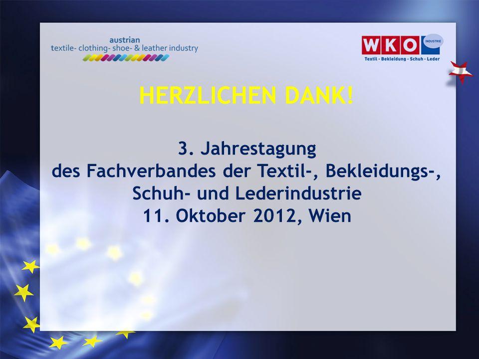 3. Jahrestagung des Fachverbandes der Textil-, Bekleidungs-, Schuh- und Lederindustrie 11. Oktober 2012, Wien HERZLICHEN DANK!