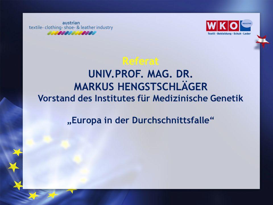 Referat UNIV.PROF. MAG. DR. MARKUS HENGSTSCHLÄGER Vorstand des Institutes für Medizinische Genetik Europa in der Durchschnittsfalle