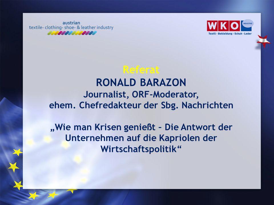 Referat RONALD BARAZON Journalist, ORF-Moderator, ehem. Chefredakteur der Sbg. Nachrichten Wie man Krisen genießt – Die Antwort der Unternehmen auf di