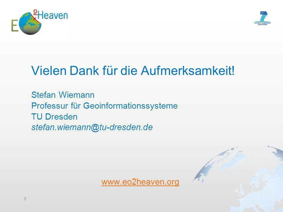 Vielen Dank für die Aufmerksamkeit! Stefan Wiemann Professur für Geoinformationssysteme TU Dresden stefan.wiemann@tu-dresden.de www.eo2heaven.org 9
