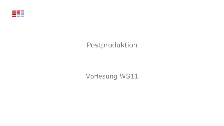 Postproduktion Vorlesung WS11