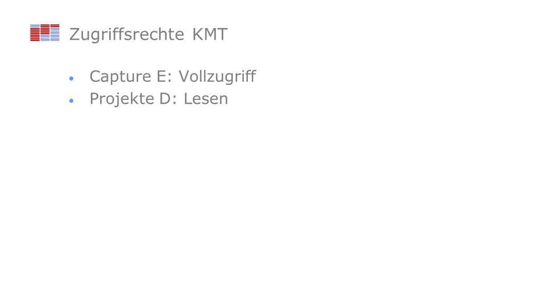 Zugriffsrechte KMT Capture E: Vollzugriff Projekte D: Lesen
