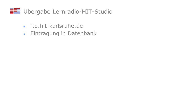 Übergabe Lernradio-HIT-Studio ftp. hit-karlsruhe. de Eintragung in Datenbank