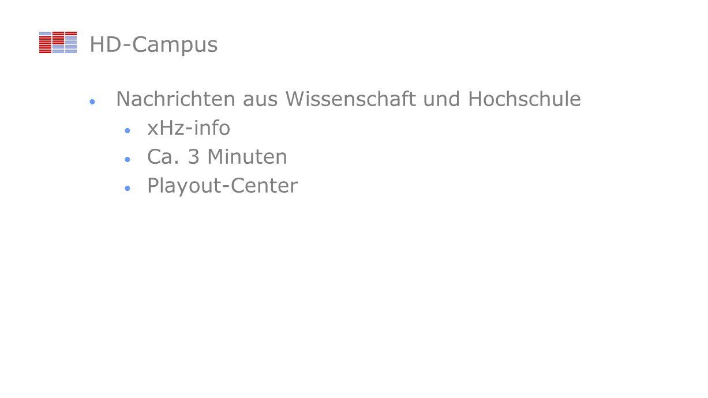 HD-Campus Nachrichten aus Wissenschaft und Hochschule xHz-info Ca. 3 Minuten Playout-Center